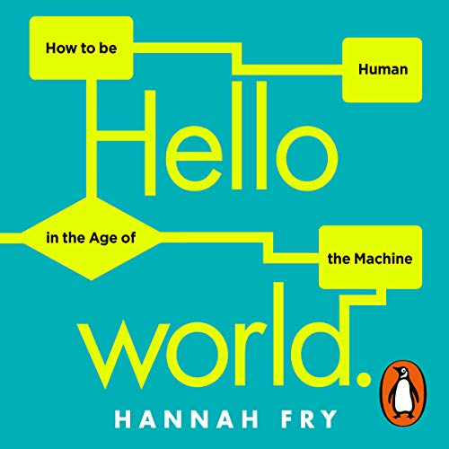 Hello World: How to Be Human in the Age of the Machine von Random House Audiobooks