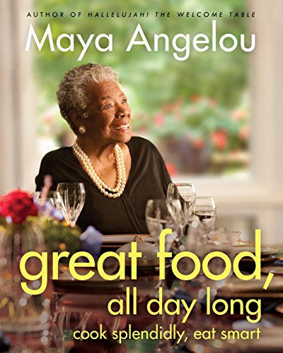 Great Food, All Day Long: Cook Splendidly, Eat Smart: A Cookbook von Angelou, Maya