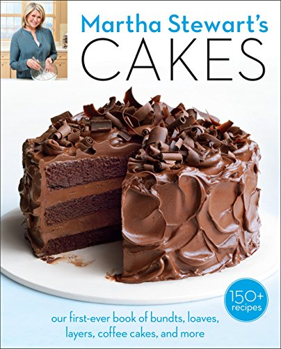 Martha Stewart's Cakes: Our First-Ever Book of Bundts, Loaves, Layers, Coffee Cakes, and more von Random House
