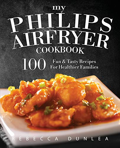 My Philips AirFryer Cookbook: 100 Fun & Tasty Recipes For Healthier Families von Rascal Face Press