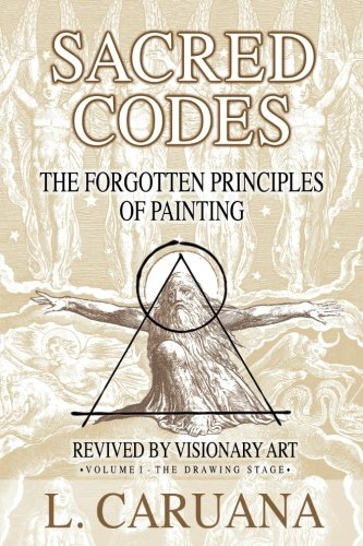 Sacred Codes: The Forgotten Principles of Painting Revived by Visionary Art - Volume I - The Drawing Stage von Recluse