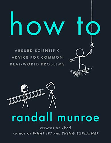 How To: Absurd Scientific Advice for Common Real-World Problems von Riverhead Books