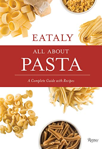 Eataly: All About Pasta: A Complete Guide with Recipes von Rizzoli