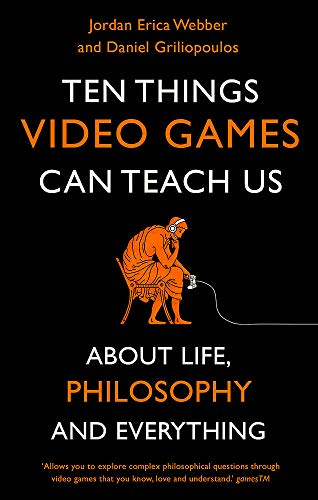 Ten Things Video Games Can Teach Us: (about life, philosophy and everything) von Robinson