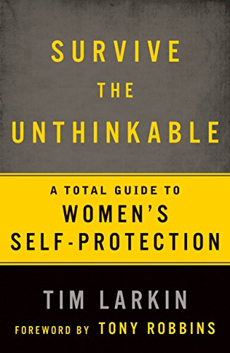 Survive the Unthinkable: A Total Guide to Women's Self-Protection von Rodale Books
