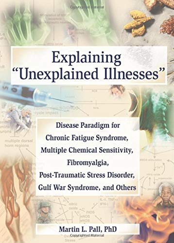 Explaining Unexplained Illnesses: Disease Paradigm for Chronic Fatigue Syndrome, Multiple Chemical Sensitivity, Fibromyalgia, Post-traumatic Stress ... Series on Malaise, Fatigue, and Debilitatio) von Routledge