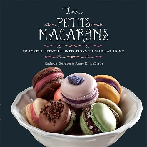 Les Petits Macarons: Colorful French Confections to Make at Home von Running Press,U.S.