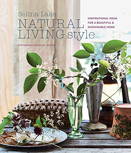 Natural Living Style: Inspirational ideas for a beautiful and sustainable home von Ryland Peters & Small