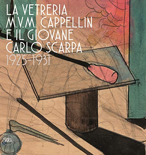 The M.V.M. Cappellin Glassworks and a Young Carlo Scarpa von Skira