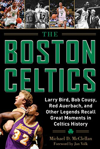 The Boston Celtics: Larry Bird, Bob Cousy, Red Auerbach, and Other Legends Recall Great Moments in Celtics History von Sports Publishing