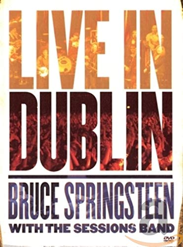 Bruce Springsteen - Bruce Springsteen with the Sessions Band Live In Dublin von SPRINGSTEEN,BRUCE & THE SESSIONS BAND
