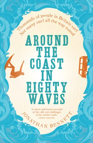 Around the Coast in Eighty Waves: Thousands of people in Britain surf Not many surf all the way round von Sandstone Press Ltd