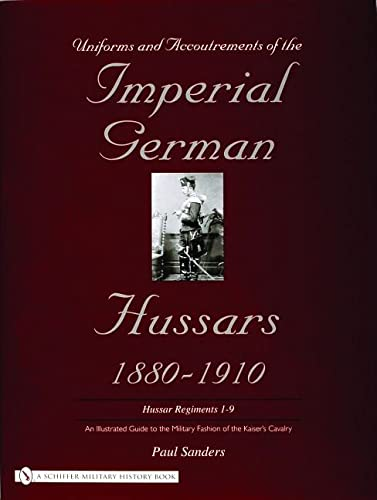 Uniforms & Accoutrements of the Imperial German Hussars, 1880-1910: An Illustrated Guide to the Military Fashion of the Kaiser's Cavalry (Hussar Regiments 1-9) von Schiffer Publishing Ltd