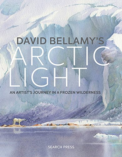 David Bellamy's Arctic Light: Painting Watercolours in a Frozen Wilderness von Search Press