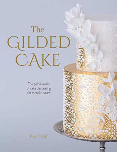 The Gilded Cake: The Golden Rules of Cake Decorating for Metallic Cakes von Sewandso