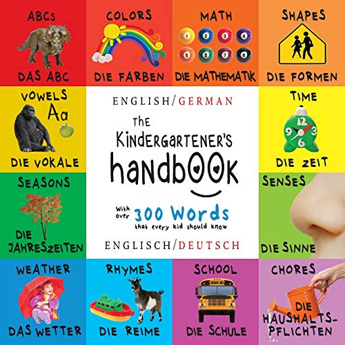 The Kindergartener's Handbook: Bilingual (English / German) (Englisch / Deutsch) ABC's, Vowels, Math, Shapes, Colors, Time, Senses, Rhymes, Science, ... Early Readers: Children's Learning Books von Engage Books