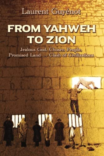 From Yahweh to Zion: Jealous God, Chosen People, Promised Land...Clash of Civilizations von Sifting and Winnowing Books