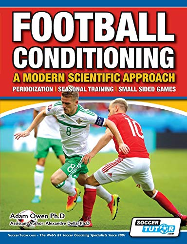 Football Conditioning A Modern Scientific Approach: Periodization - Seasonal Training - Small Sided Games von SoccerTutor.com Ltd.