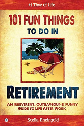 101 Fun Things to do in Retirement: An Irreverent, Outrageous & Funny Guide to Life After Work von Sovereign Media Group