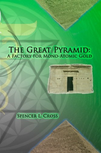 The Great Pyramid: A Factory for Mono-Atomic Gold von Spencer L. Cross