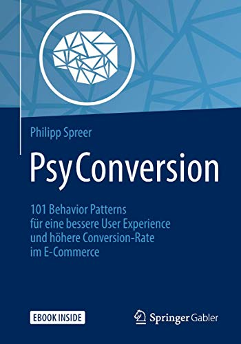 PsyConversion: 101 Behavior Patterns für eine bessere User Experience und höhere Conversion-Rate im E-Commerce von Springer Gabler