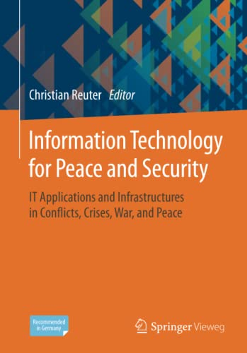 Information Technology for Peace and Security: IT Applications and Infrastructures in Conflicts, Crises, War, and Peace von Springer Vieweg