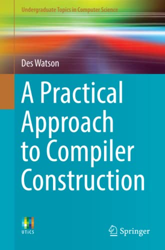A Practical Approach to Compiler Construction (Undergraduate Topics in Computer Science) von Springer