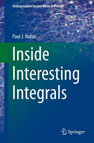"""Inside Interesting Integrals: A Collection of Sneaky Tricks, Sly Substitutions, and Numerous Other Stupendously Clever, Awesomely Wicked, and ... (Undergraduate Lecture Notes in Physics)"" von Springer"