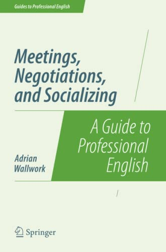 Meetings, Negotiations, and Socializing: A Guide to Professional English (Guides to Professional English) von Springer