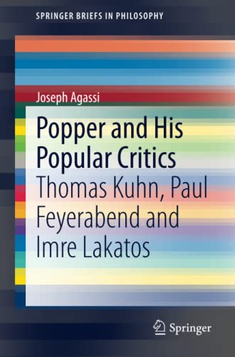 """Popper and His Popular Critics: Thomas Kuhn, Paul Feyerabend and Imre Lakatos (SpringerBriefs in Philosophy)"" von Springer"