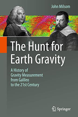 The Hunt for Earth Gravity: A History of Gravity Measurement from Galileo to the 21st Century von Springer-Verlag GmbH