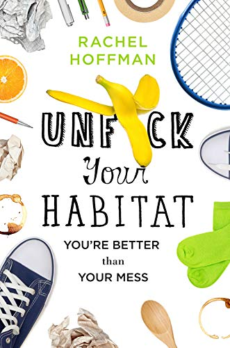Unf*ck Your Habitat: You're Better Than Your Mess von Macmillan USA