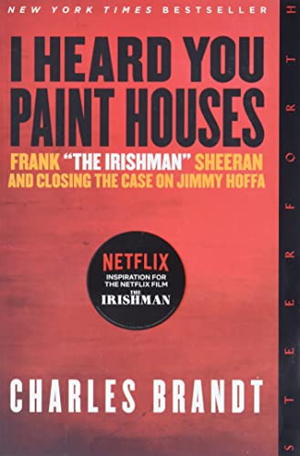 "I Heard You Paint Houses: Frank ""The Irishman"" Sheeran & Closing the Case on Jimmy Hoffa von Steerforth"