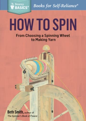 How to Spin: From Choosing a Spinning Wheel to Making Yarn. A Storey BASICS® Title von Storey Publishing, LLC