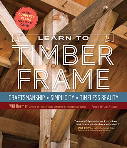 Learn to Timber Frame: Craftsmanship, Simplicity, Timeless Beauty von Storey Publishing LLC