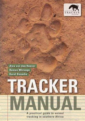 Tracker manual: A practical guide to animal tracking in southern Africa (Van Den Heever) von Struik Publishers (Pty) Ltd