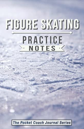 Figure Skating Practice Notes: Figure Skating Notebook for Coaching Tips and Goal Setting - Pocket Edition (The Pocket Coach Journal Series, Band 1) von Sweet Harmony Press