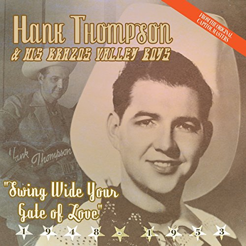 Swing Wide Your Gate of Love von THOMPSON,HANK & HIS BRAZOS VALLEY BOYS