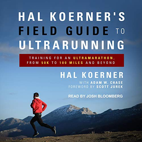 Hal Koerner's Field Guide to Ultrarunning: Training for an Ultramarathon, from 50K to 100 Miles and Beyond von Tantor Audio