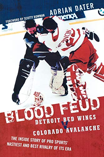 Blood Feud: Detroit Red Wings v. Colorado Avalanche: The Inside Story of Pro Sports' Nastiest and Best Rivalry of Its Era von Taylor Trade Publishing