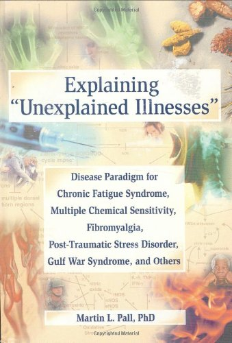 Explaining Unexplained Illnesses: Disease Paradigm for Chronic Fatigue Syndrome, Multiple Chemical Sensitivity, Fibromyalgia, Post-Traumatic Stress ... Series on Malaise, Fatigue, and Debilitation) von Taylor & Francis Inc