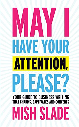 May I Have Your Attention, Please? Your Guide to Business Writing That Charms, Captivates and Converts von Team Incredible Publishing