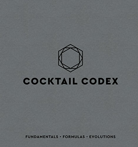 Cocktail Codex: Fundamentals, Formulas, Evolutions von Ten Speed Press