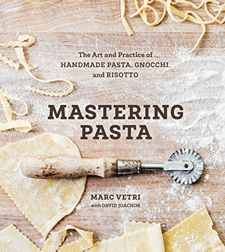 Mastering Pasta: The Art and Practice of Handmade Pasta, Gnocchi, and Risotto von Ten Speed Press