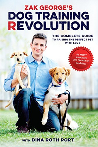 Zak George's Dog Training Revolution: The Complete Guide to Raising the Perfect Pet with Love von Ten Speed Press