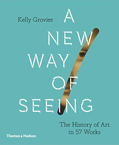 A New Way of Seeing: The History of Art in 57 Works von Thames & Hudson Ltd