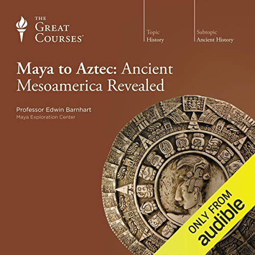 Maya to Aztec: Ancient Mesoamerica Revealed von The Great Courses