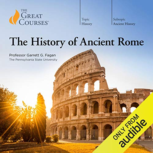 The History of Ancient Rome von The Great Courses