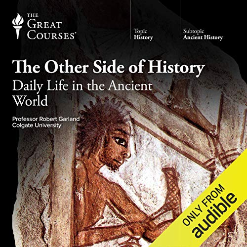 The Other Side of History: Daily Life in the Ancient World von The Great Courses