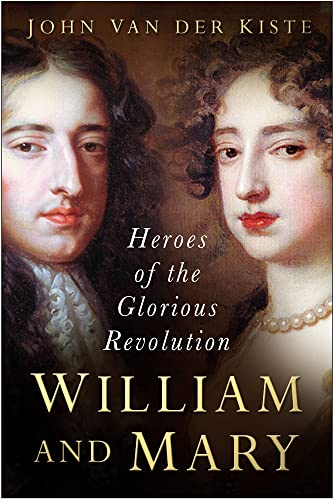 William and Mary: The Heroes of the Glorious Revolution von The History Press